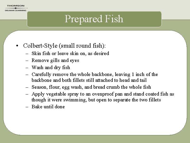 Prepared Fish • Colbert-Style (small round fish): – – Skin fish or leave skin