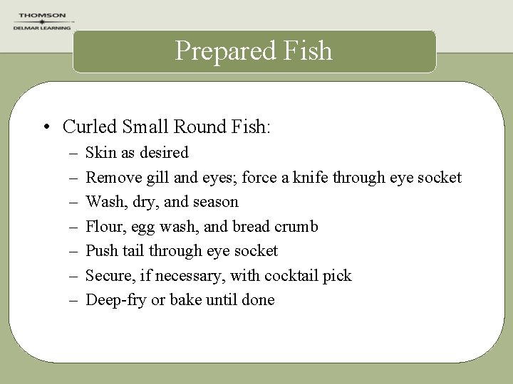 Prepared Fish • Curled Small Round Fish: – – – – Skin as desired