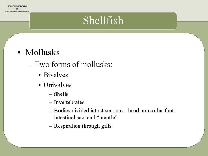 Shellfish • Mollusks – Two forms of mollusks: • Bivalves • Univalves – Shells