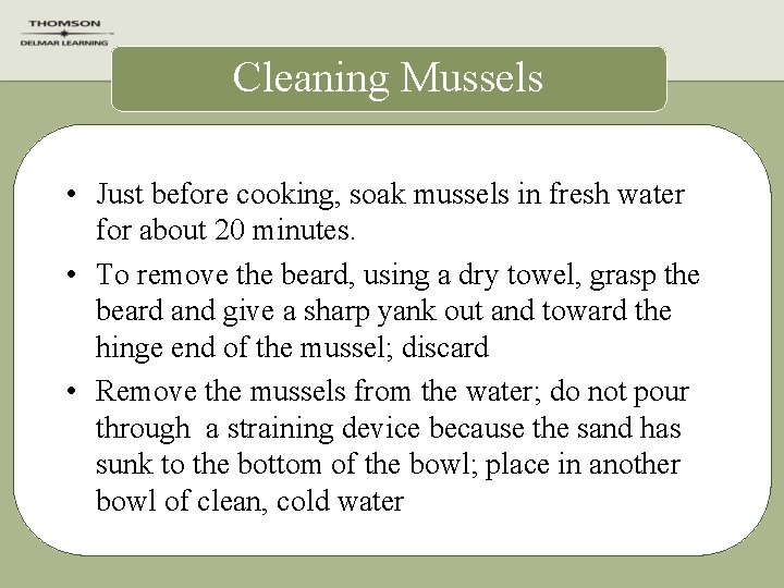 Cleaning Mussels • Just before cooking, soak mussels in fresh water for about 20