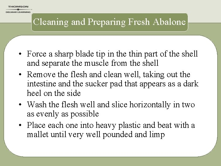 Cleaning and Preparing Fresh Abalone • Force a sharp blade tip in the thin