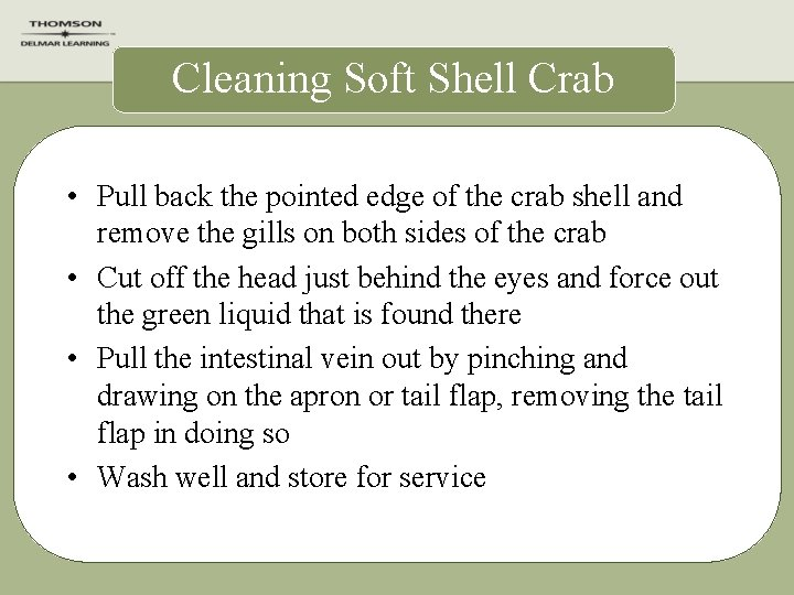 Cleaning Soft Shell Crab • Pull back the pointed edge of the crab shell