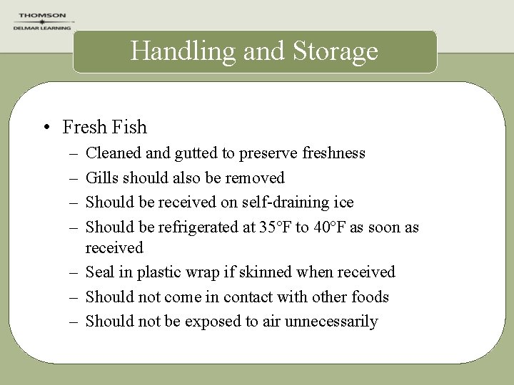 Handling and Storage • Fresh Fish – – Cleaned and gutted to preserve freshness