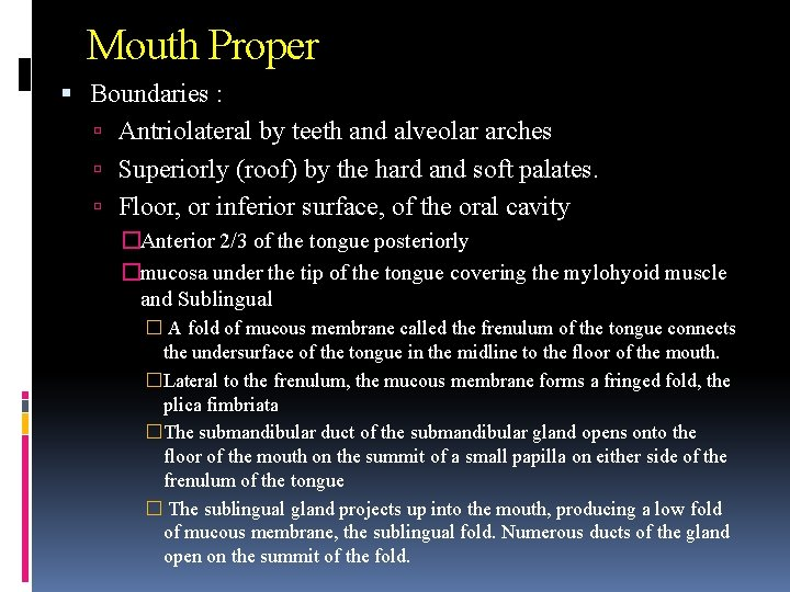 Mouth Proper Boundaries : Antriolateral by teeth and alveolar arches Superiorly (roof) by the