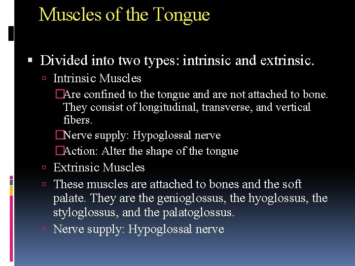 Muscles of the Tongue Divided into two types: intrinsic and extrinsic. Intrinsic Muscles �Are