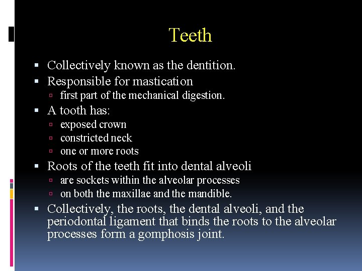 Teeth Collectively known as the dentition. Responsible for mastication first part of the mechanical