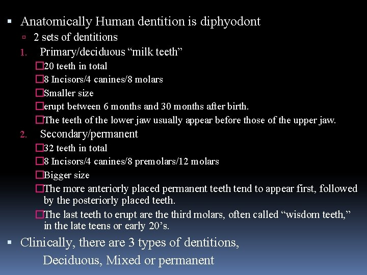 """Anatomically Human dentition is diphyodont 2 sets of dentitions 1. Primary/deciduous """"milk teeth"""""""