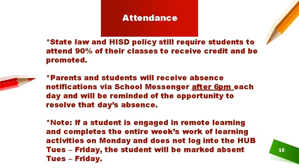 Attendance *State law and HISD policy still require students to attend 90% of their