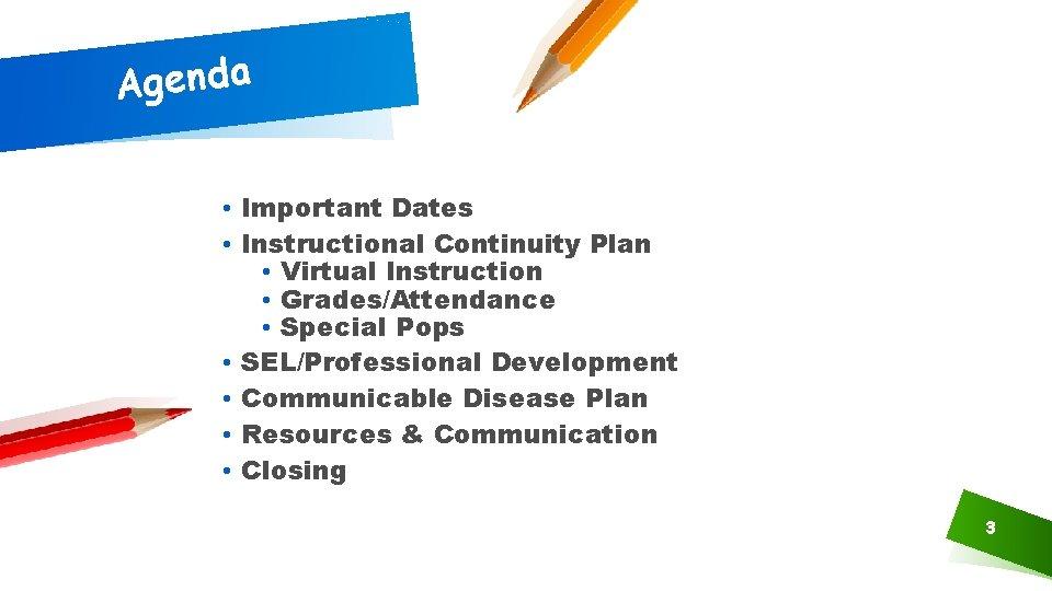 Agenda • Important Dates • Instructional Continuity Plan • Virtual Instruction • Grades/Attendance •