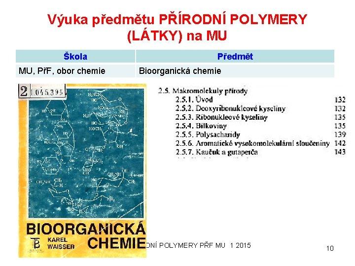 Výuka předmětu PŘÍRODNÍ POLYMERY (LÁTKY) na MU Škola MU, PřF, obor chemie 24. 9.