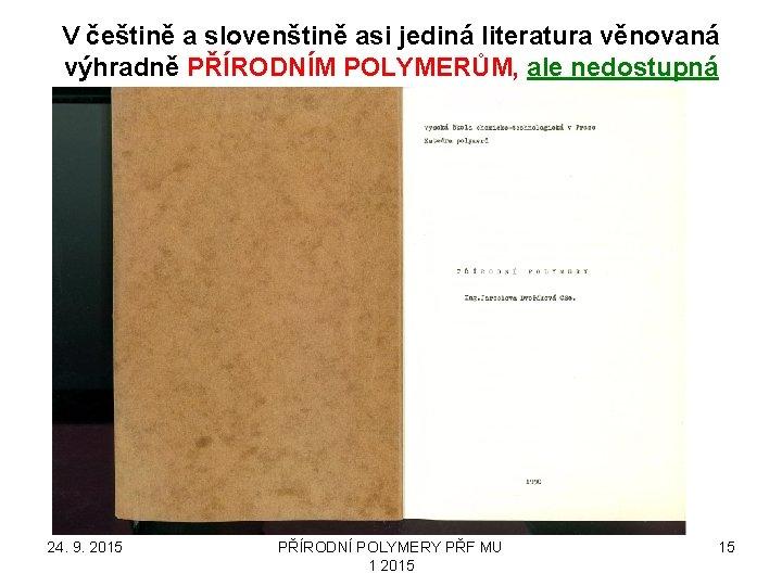 V češtině a slovenštině asi jediná literatura věnovaná výhradně PŘÍRODNÍM POLYMERŮM, ale nedostupná 24.