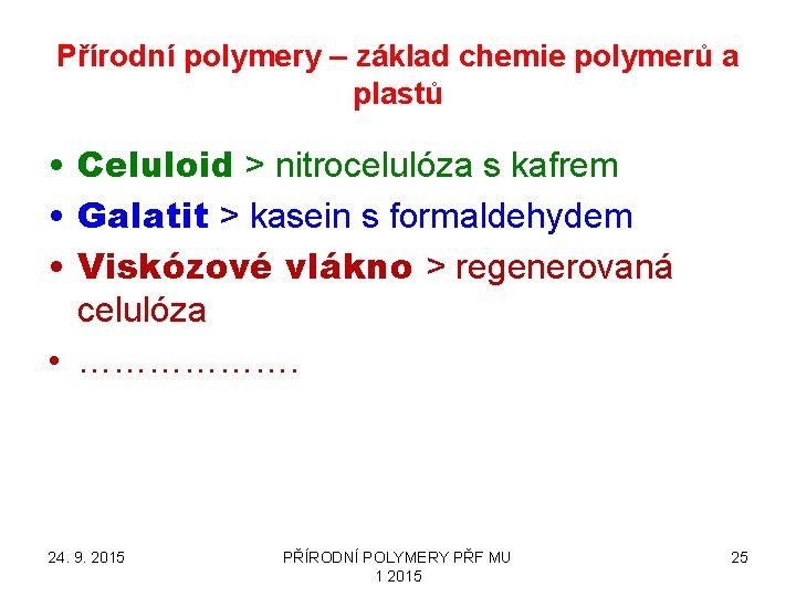 Přírodní polymery – základ chemie polymerů a plastů • Celuloid > nitrocelulóza s kafrem