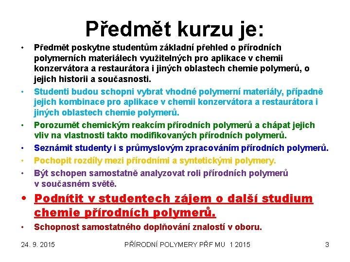 Předmět kurzu je: • • • Předmět poskytne studentům základní přehled o přírodních polymerních