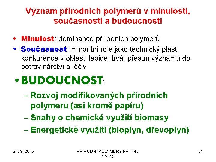 Význam přírodních polymerů v minulosti, současnosti a budoucnosti • Minulost: dominance přírodních polymerů •