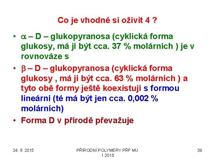 Co je vhodné si oživit 4 ? • a – D – glukopyranosa (cyklická