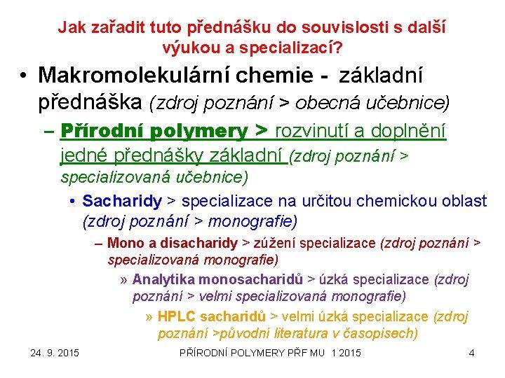 Jak zařadit tuto přednášku do souvislosti s další výukou a specializací? • Makromolekulární chemie