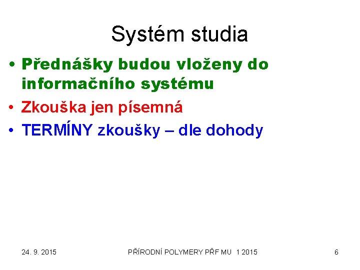 Systém studia • Přednášky budou vloženy do informačního systému • Zkouška jen písemná •