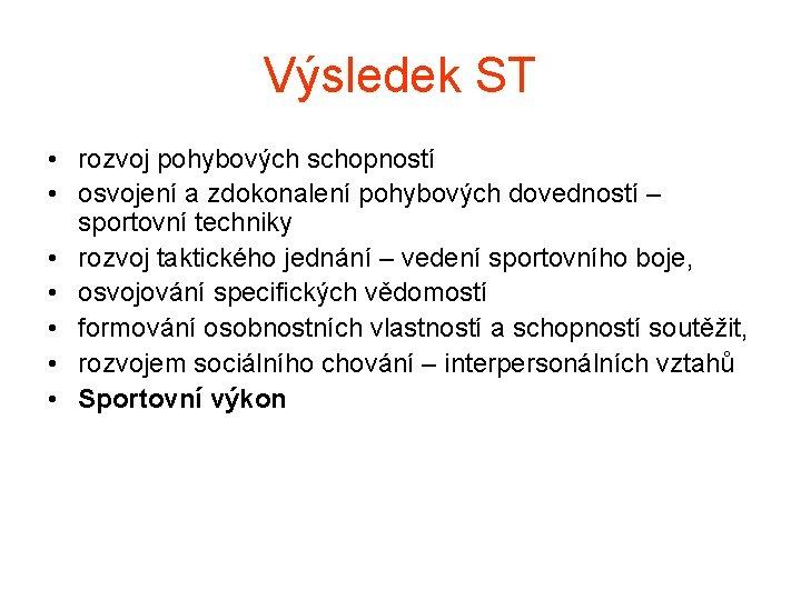 Výsledek ST • rozvoj pohybových schopností • osvojení a zdokonalení pohybových dovedností – sportovní