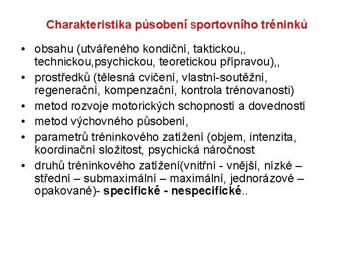 Charakteristika působení sportovního tréninků • obsahu (utvářeného kondiční, taktickou, , technickou, psychickou, teoretickou přípravou),