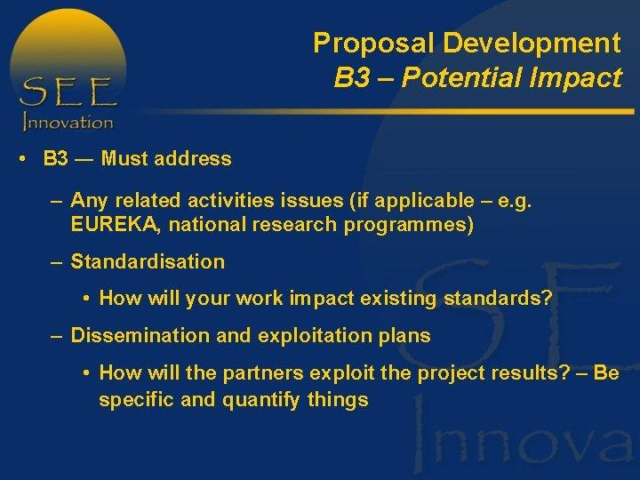 Proposal Development B 3 – Potential Impact • B 3 ― Must address –