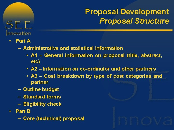 Proposal Development Proposal Structure • Part A – Administrative and statistical information • A