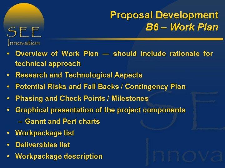 Proposal Development B 6 – Work Plan • Overview of Work Plan ― should