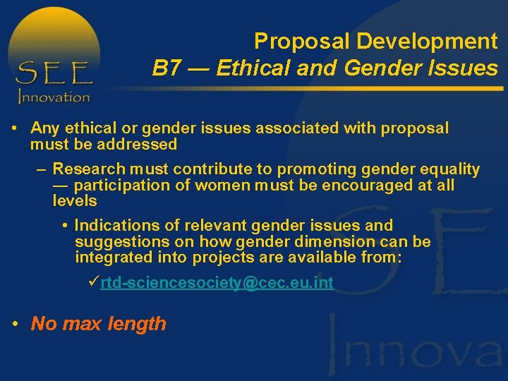 Proposal Development B 7 ― Ethical and Gender Issues • Any ethical or gender