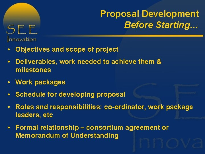 Proposal Development Before Starting… • Objectives and scope of project • Deliverables, work needed