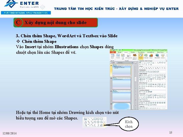 C Xây dựng nội dung cho slide 3. Chèn thêm Shape, Word. Art và