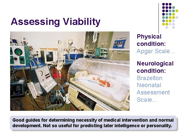 Assessing Viability Physical condition: Apgar Scale… Neurological condition: Brazelton Neonatal Assessment Scale… Good guides