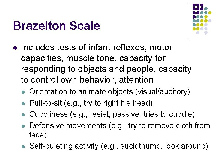 Brazelton Scale l Includes tests of infant reflexes, motor capacities, muscle tone, capacity for