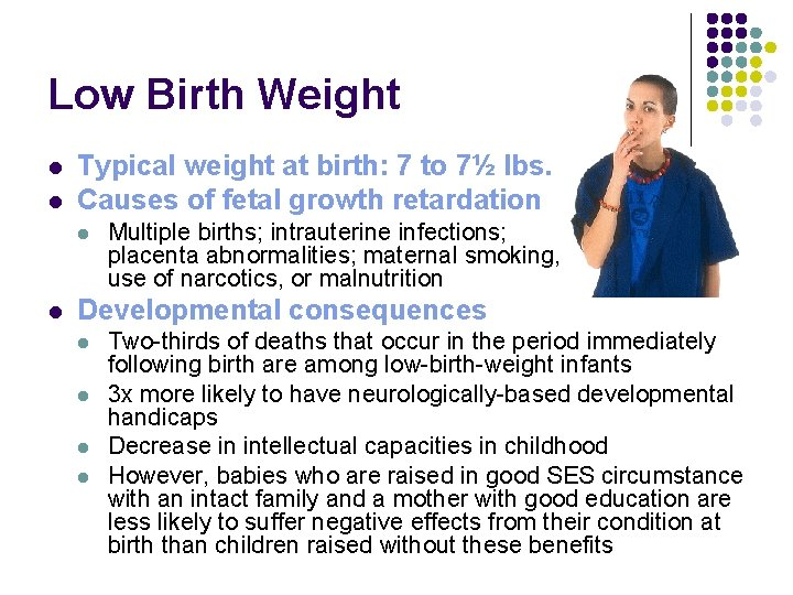 Low Birth Weight l l Typical weight at birth: 7 to 7½ lbs. Causes