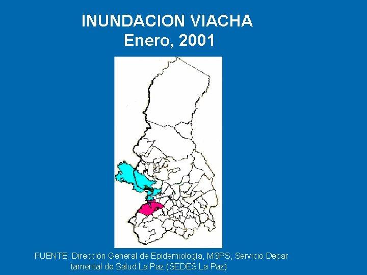 INUNDACION VIACHA Enero, 2001 FUENTE: Dirección General de Epidemiología, MSPS, Servicio Depar tamental de