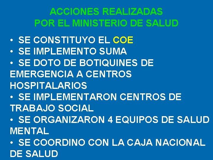 ACCIONES REALIZADAS POR EL MINISTERIO DE SALUD • SE CONSTITUYO EL COE • SE