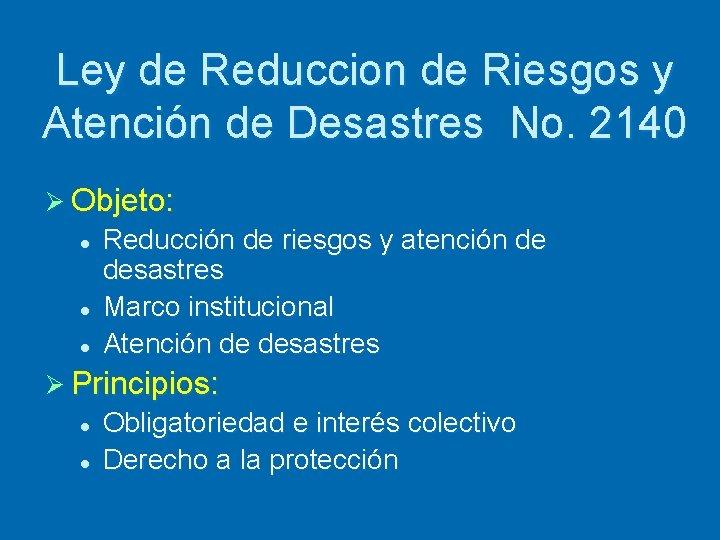 Ley de Reduccion de Riesgos y Atención de Desastres No. 2140 Ø Objeto: l