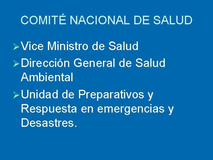 COMITÉ NACIONAL DE SALUD Ø Vice Ministro de Salud Ø Dirección General de Salud