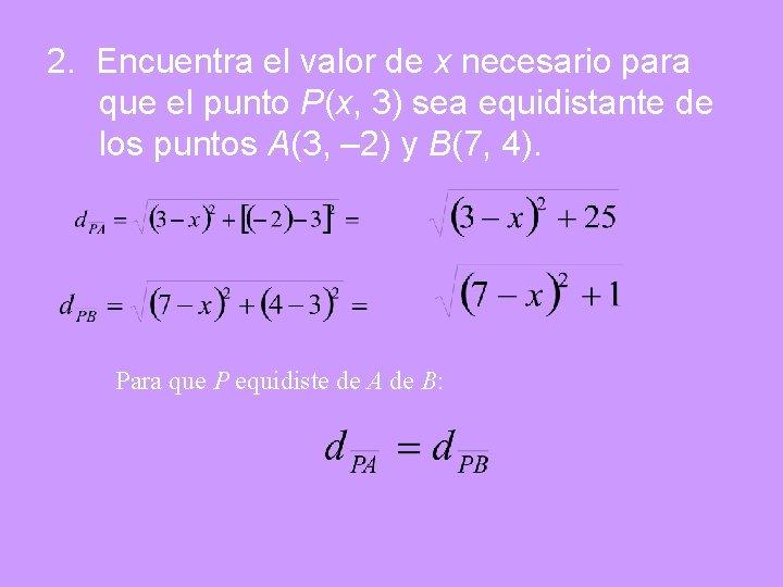 2. Encuentra el valor de x necesario para que el punto P(x, 3) sea