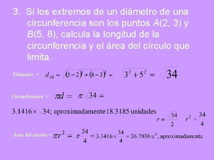 3. Si los extremos de un diámetro de una circunferencia son los puntos A(2,