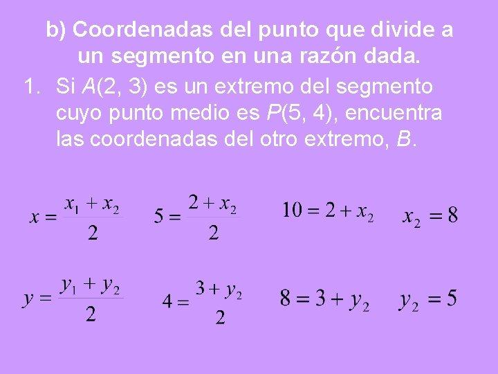 b) Coordenadas del punto que divide a un segmento en una razón dada. 1.