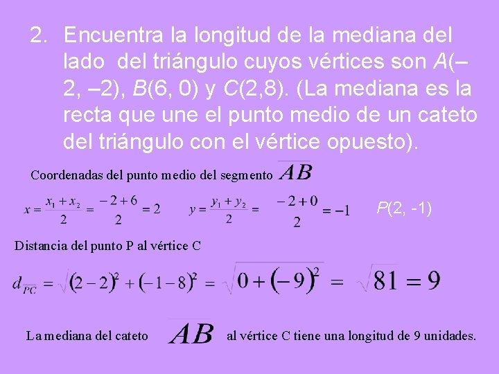 2. Encuentra la longitud de la mediana del lado del triángulo cuyos vértices son