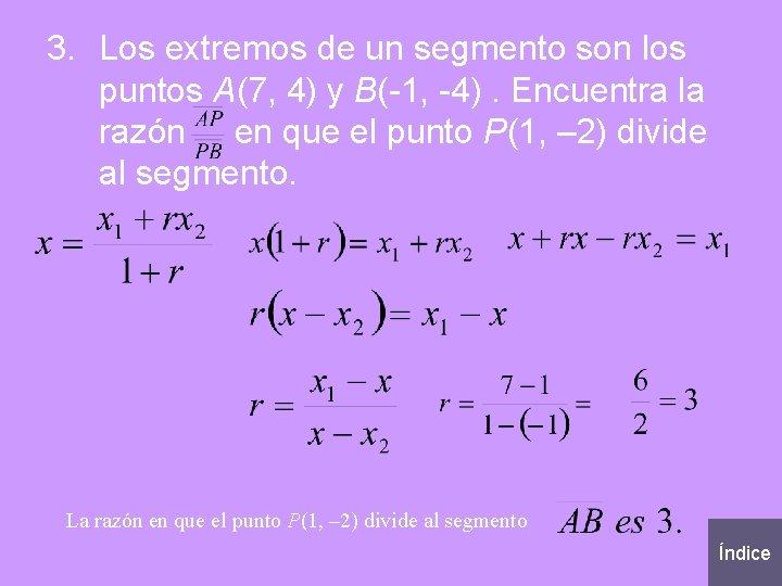 3. Los extremos de un segmento son los puntos A(7, 4) y B(-1, -4).