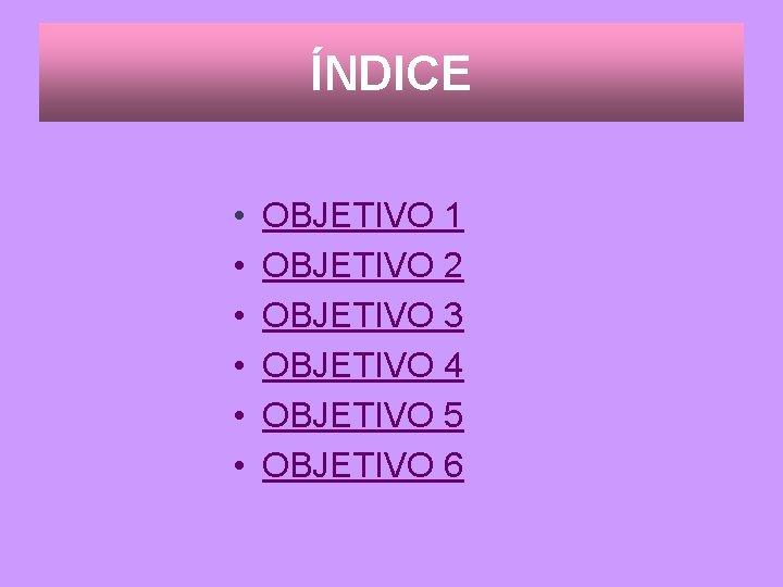 ÍNDICE • • • OBJETIVO 1 OBJETIVO 2 OBJETIVO 3 OBJETIVO 4 OBJETIVO 5