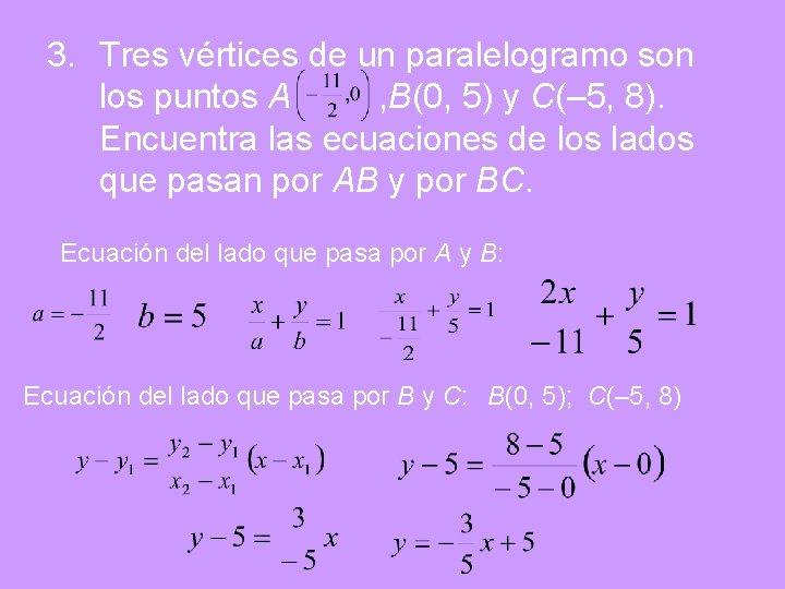 3. Tres vértices de un paralelogramo son los puntos A , B(0, 5) y
