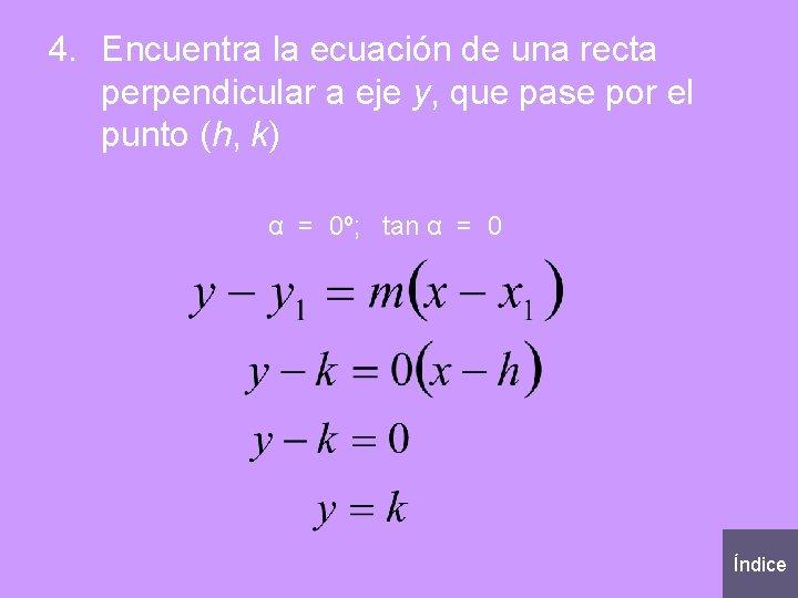 4. Encuentra la ecuación de una recta perpendicular a eje y, que pase por