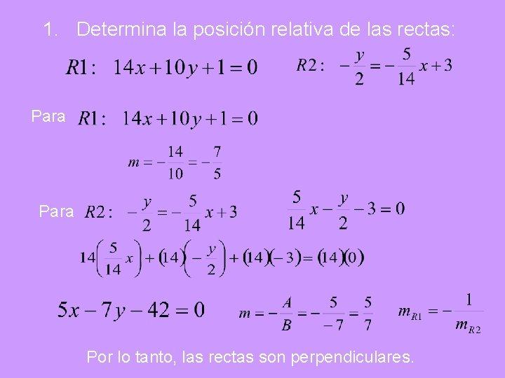 1. Determina la posición relativa de las rectas: Para Por lo tanto, las rectas