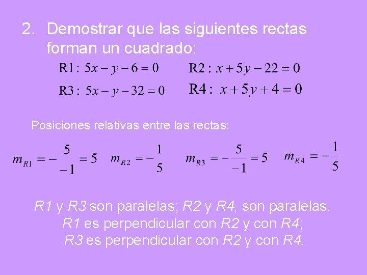 2. Demostrar que las siguientes rectas forman un cuadrado: Posiciones relativas entre las rectas: