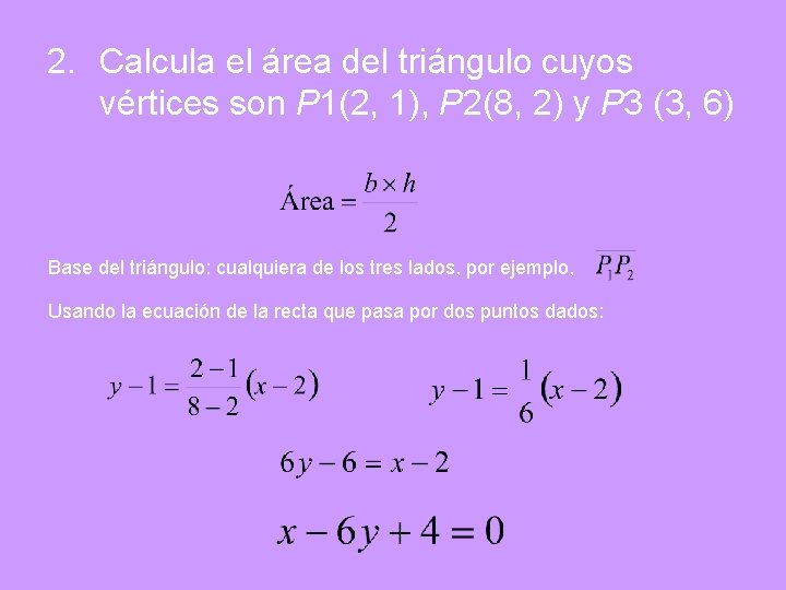 2. Calcula el área del triángulo cuyos vértices son P 1(2, 1), P 2(8,