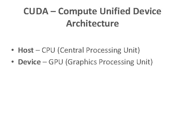CUDA – Compute Unified Device Architecture • Host – CPU (Central Processing Unit) •
