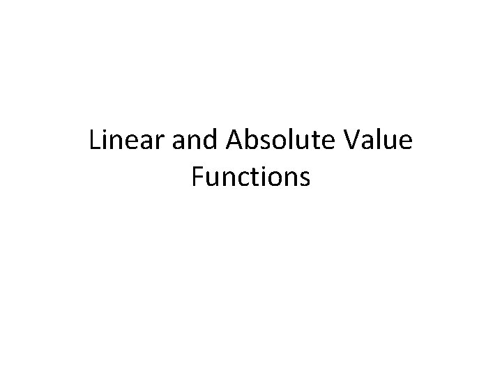 Linear and Absolute Value Functions