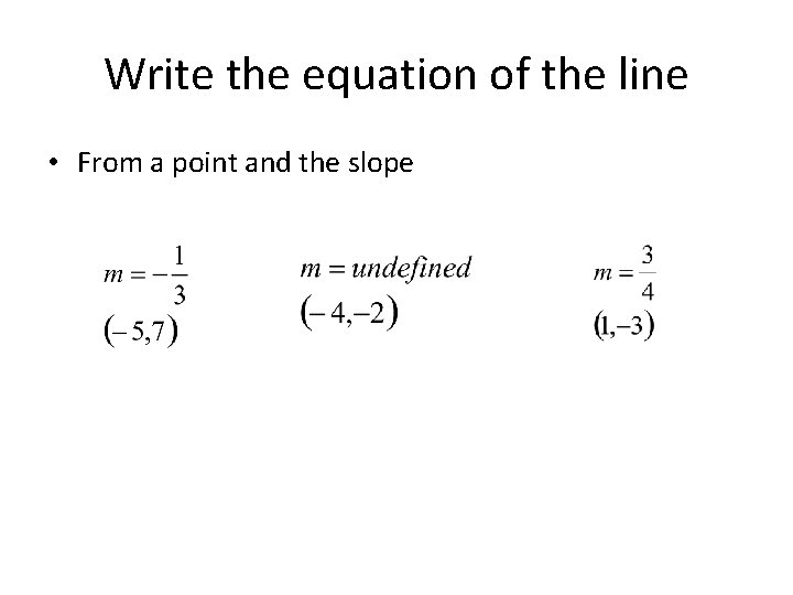 Write the equation of the line • From a point and the slope